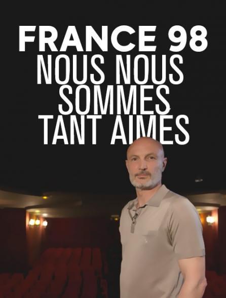 France 98: nous nous sommes tant aimés - Documentaire (2018)