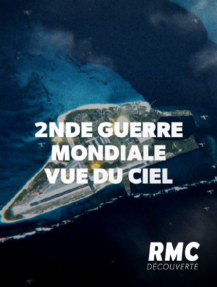 La Seconde Guerre Mondiale vue du ciel - Documentaire (2014)
