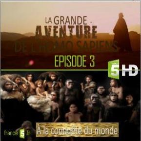 La grande aventure de l'homo sapiens - A la conquête du monde - Episode 3 - Documentaire (2016)