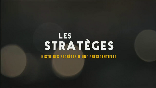 Les Stratèges, Histoires secrètes d'une présidentielle - Documentaire (2012)