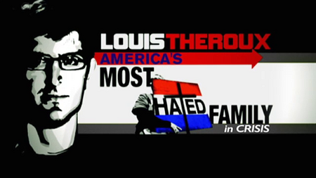 Louis Theroux: America's Most Hated Family in Crisis - Documentaire (2011)