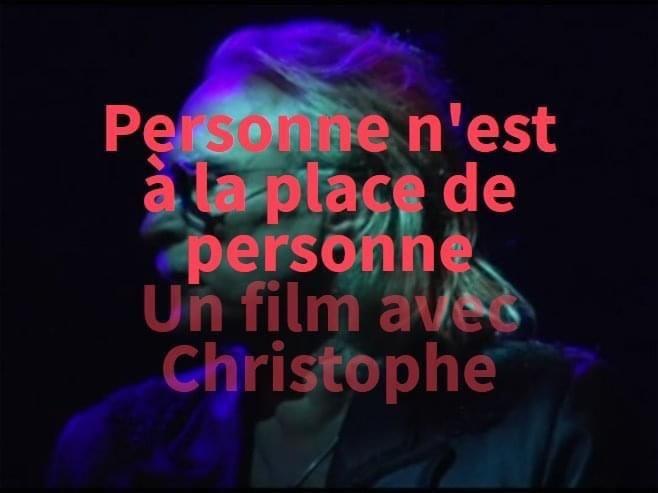 Personne n'est à la place de personne - Un film avec Christophe - Documentaire (2009)