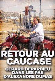 Retour au Caucase : Gérard Depardieu dans les pas d'Alexandre Dumas - Documentaire (2014)