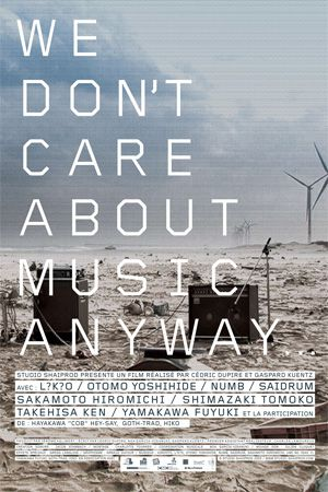 We Don't Care About Music Anyway - Documentaire (2011)
